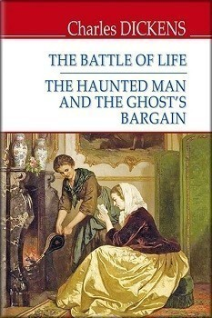 The Battle of Life; The Haunted Man and the Ghost's Bargain