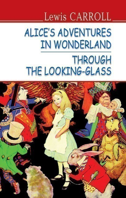 Alice's Adventures in Wonderland. Through the Looking-Glass  Алісині пригоди у Дивокраї